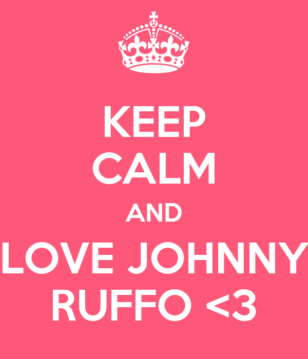 KEEP CALM AND LOVE JOHNNY RUFFO <3