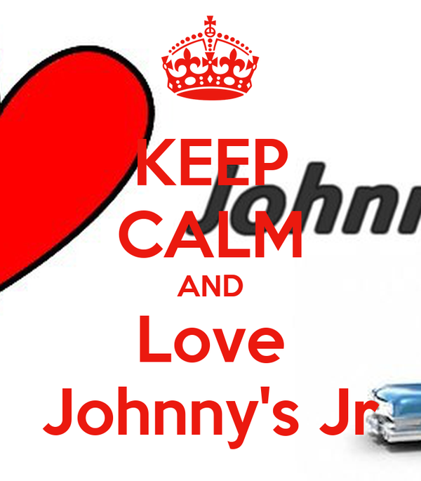 KEEP CALM AND Love Johnny's Jr