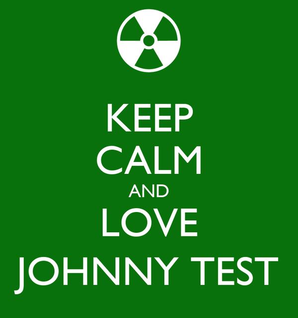 KEEP CALM AND LOVE JOHNNY TEST