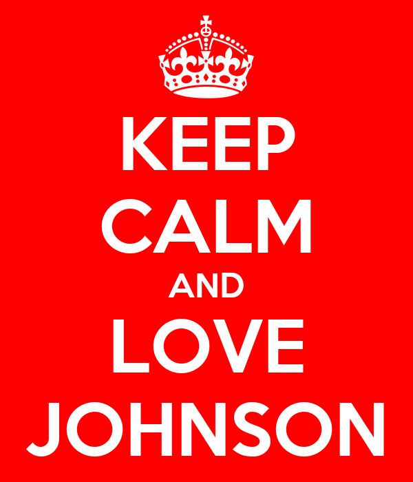 KEEP CALM AND LOVE JOHNSON