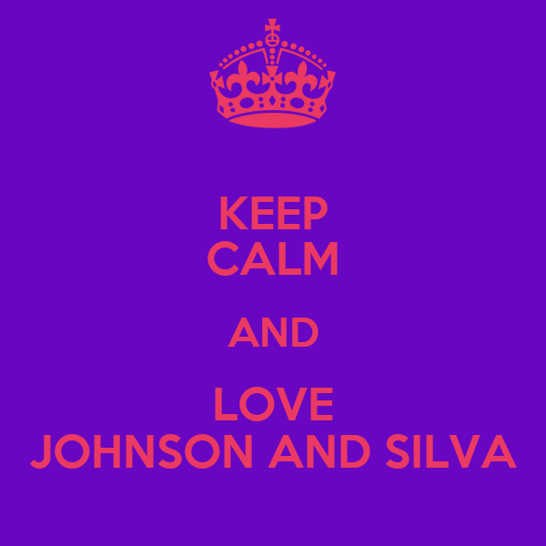 KEEP CALM AND LOVE JOHNSON AND SILVA
