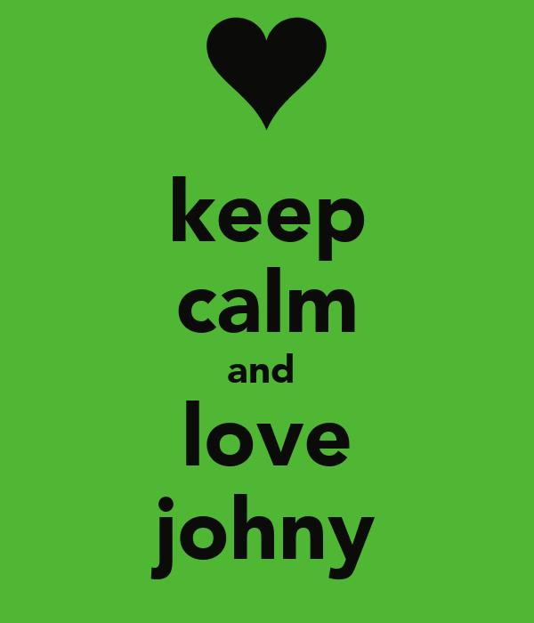 keep calm and  love johny