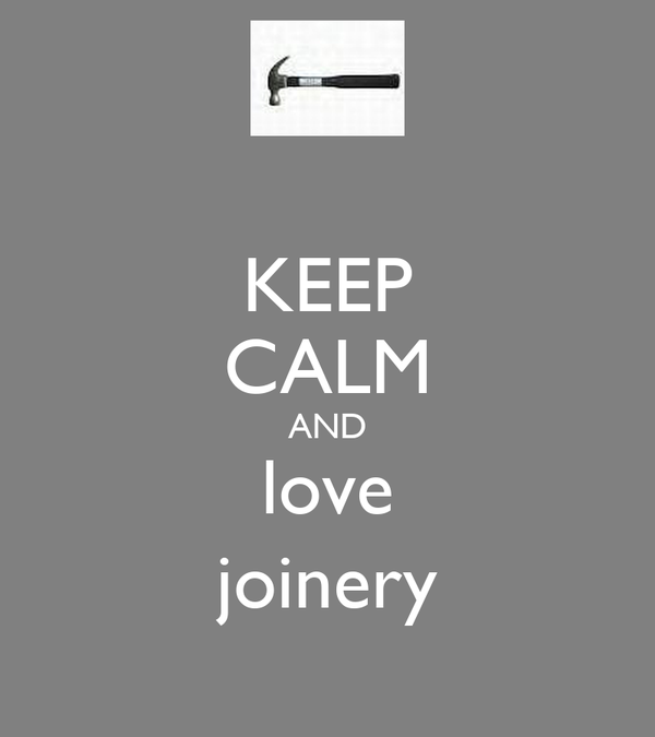 KEEP CALM AND love joinery