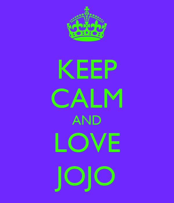 KEEP CALM AND LOVE JOJO