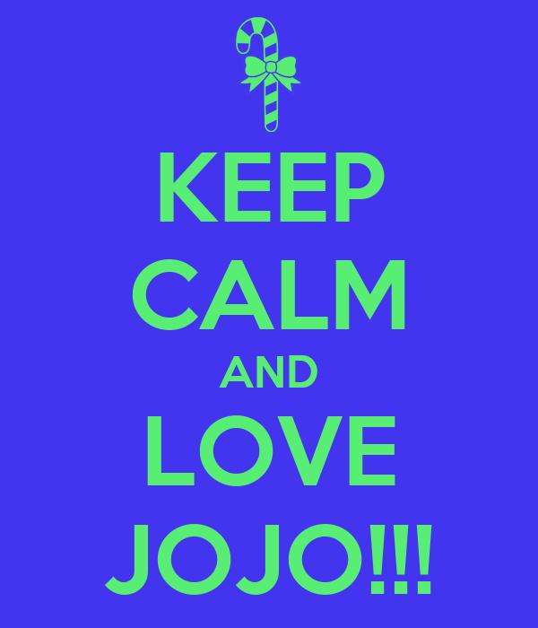 KEEP CALM AND LOVE JOJO!!!