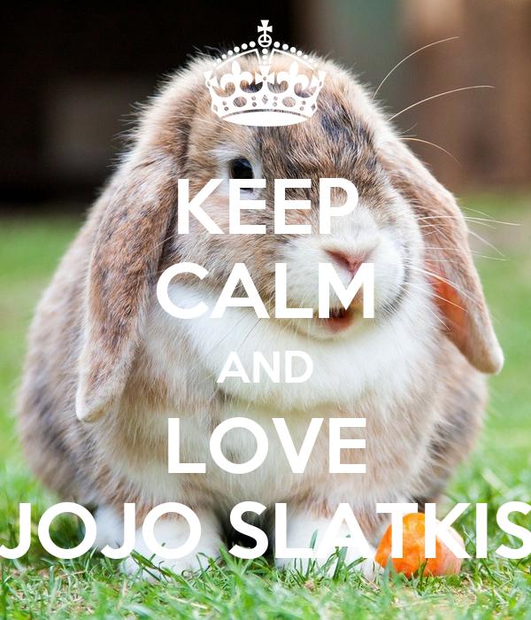 KEEP CALM AND LOVE JOJO SLATKIS
