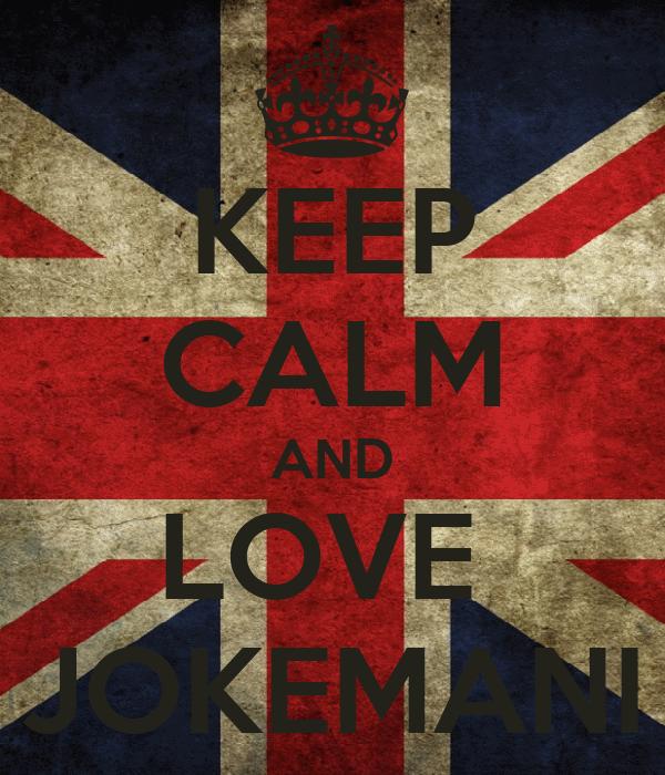 KEEP CALM AND LOVE  JOKEMANI