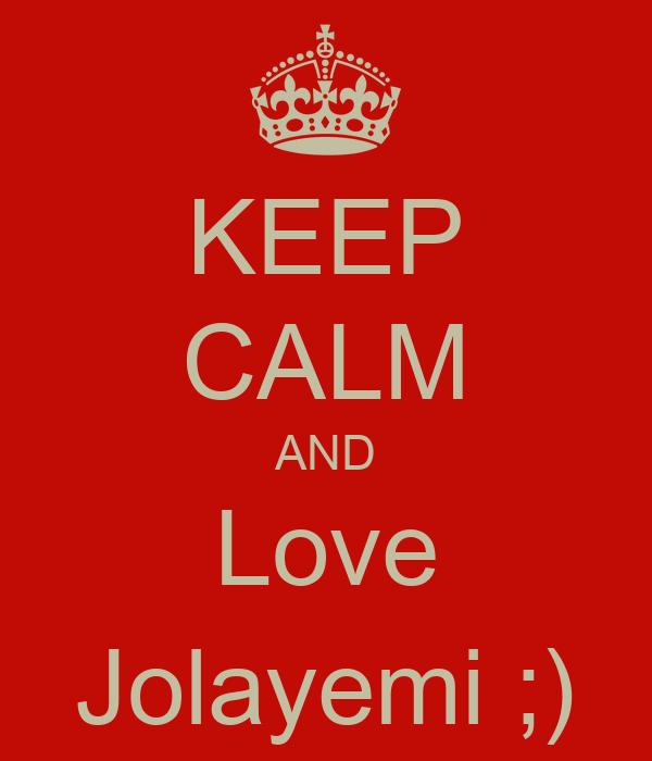 KEEP CALM AND Love Jolayemi ;)