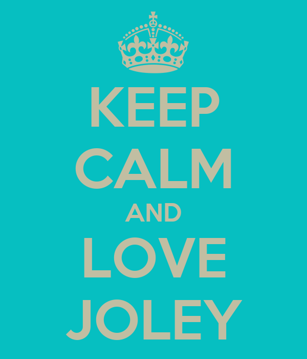 KEEP CALM AND LOVE JOLEY