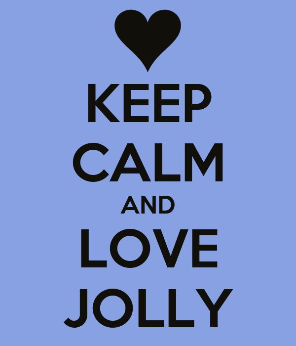 KEEP CALM AND LOVE JOLLY