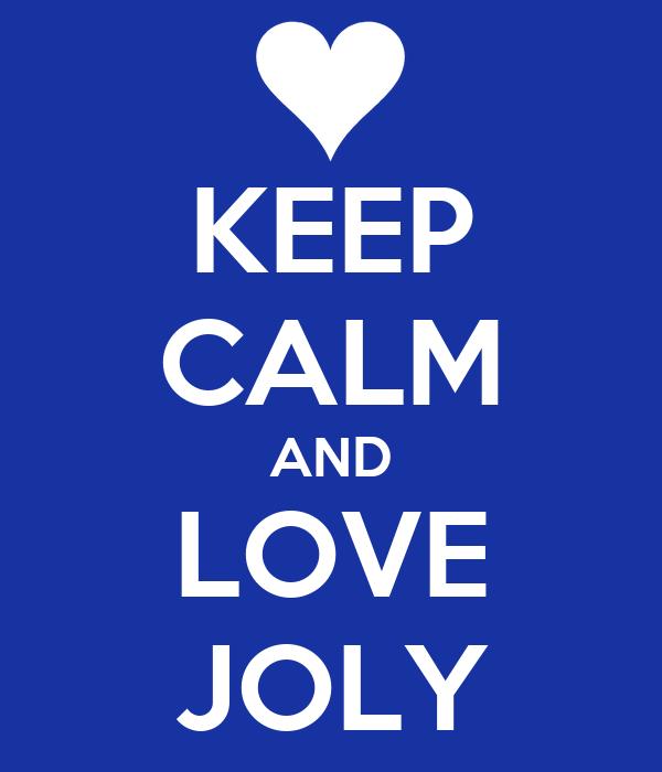 KEEP CALM AND LOVE JOLY