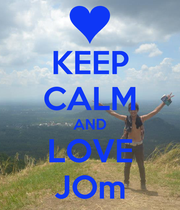KEEP CALM AND LOVE JOm