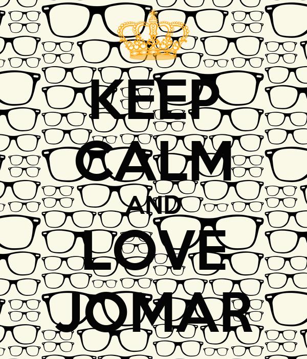 KEEP CALM AND LOVE JOMAR