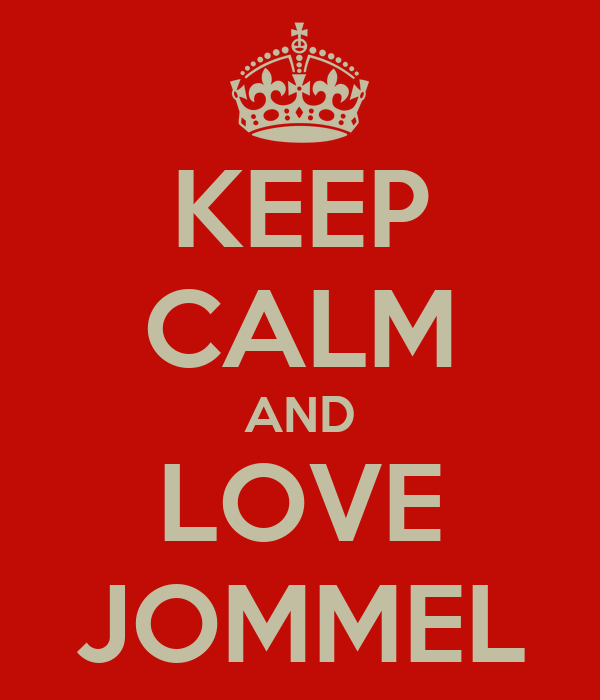KEEP CALM AND LOVE JOMMEL