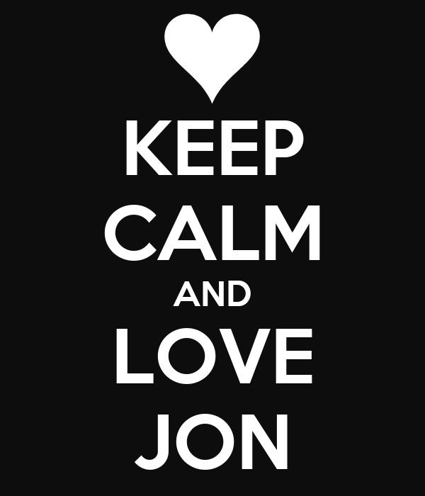 KEEP CALM AND LOVE JON