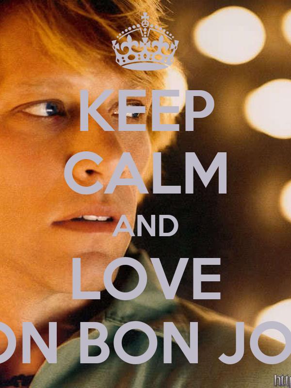 KEEP CALM AND LOVE JON BON JOVI
