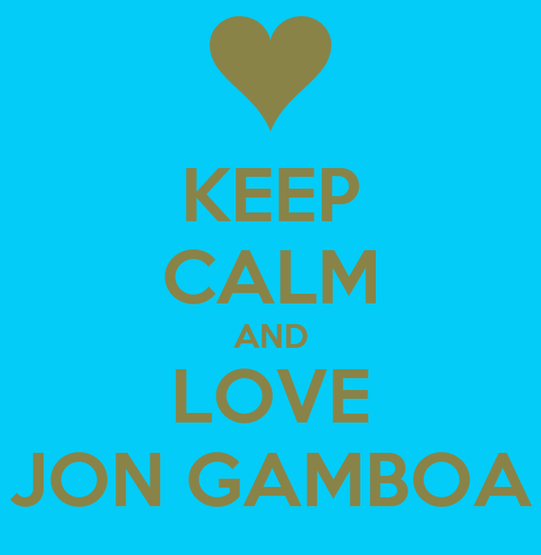 KEEP CALM AND LOVE JON GAMBOA