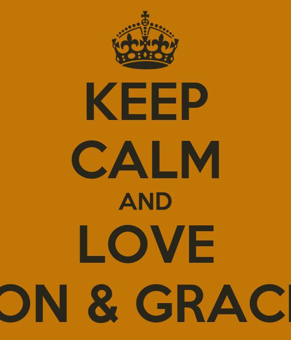 KEEP CALM AND LOVE JON & GRACE