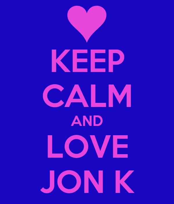 KEEP CALM AND LOVE JON K