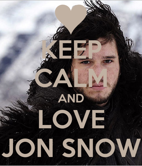 KEEP CALM AND LOVE JON SNOW