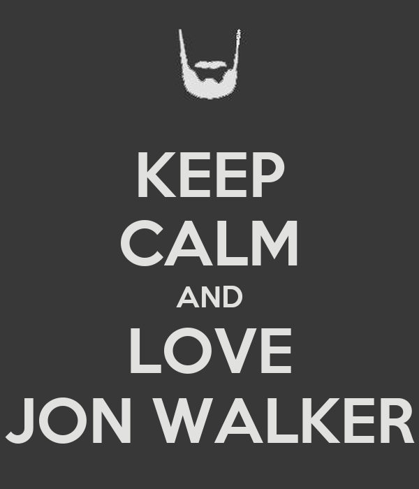KEEP CALM AND LOVE JON WALKER