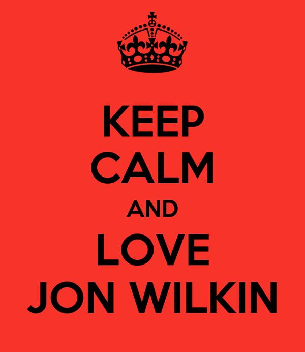 KEEP CALM AND LOVE JON WILKIN