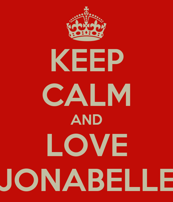 KEEP CALM AND LOVE JONABELLE