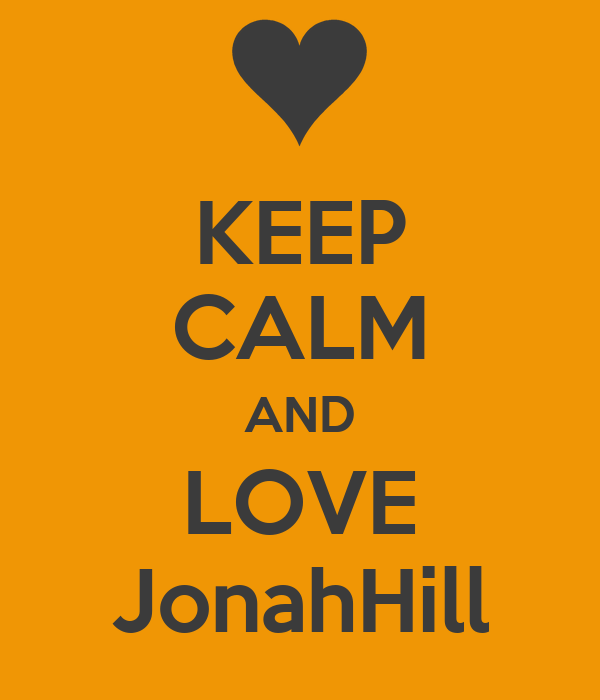 KEEP CALM AND LOVE JonahHill