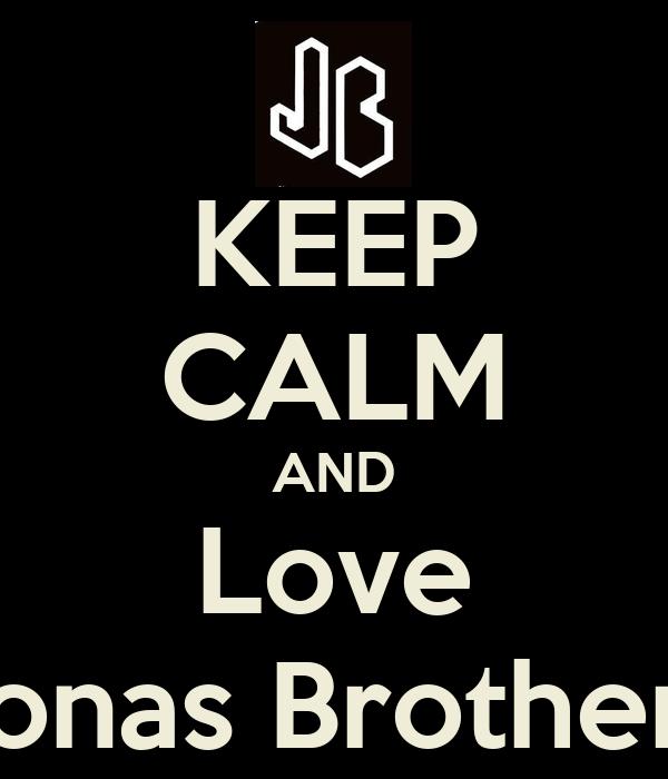 KEEP CALM AND Love Jonas Brothers