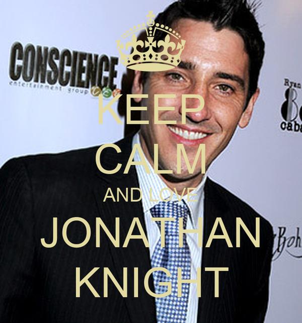 KEEP CALM AND LOVE JONATHAN KNIGHT