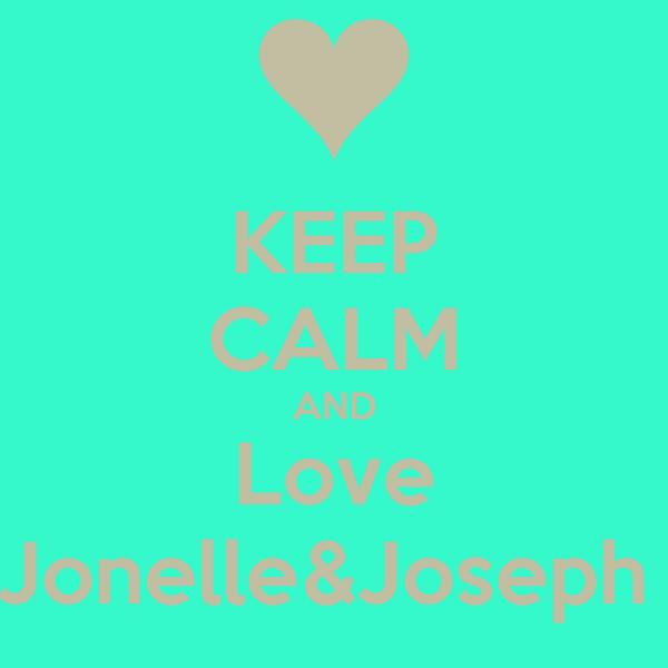 KEEP CALM AND Love Jonelle&Joseph