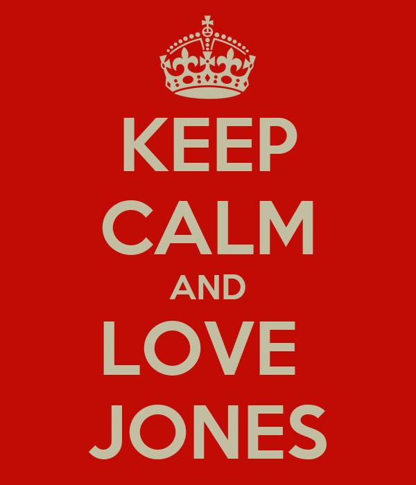 KEEP CALM AND LOVE  JONES