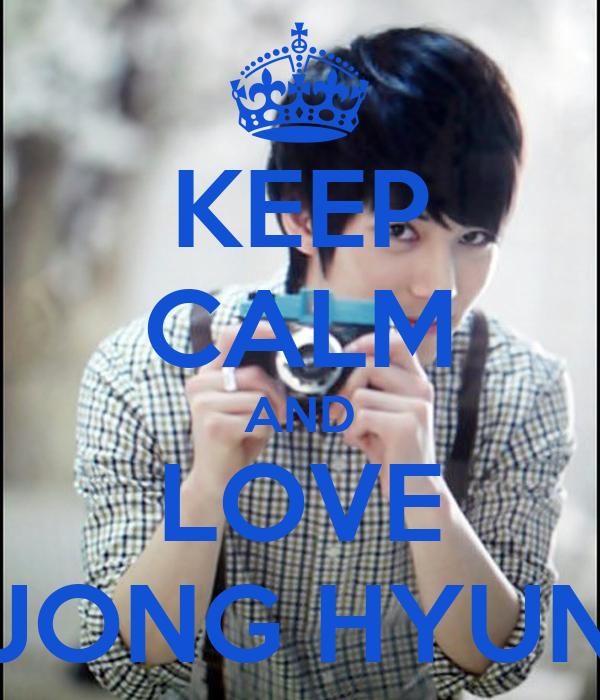KEEP CALM AND LOVE JONG HYUN