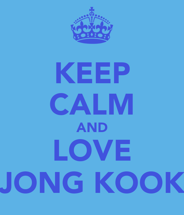 KEEP CALM AND LOVE JONG KOOK