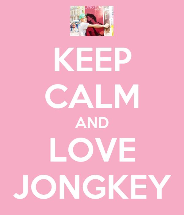 KEEP CALM AND LOVE JONGKEY