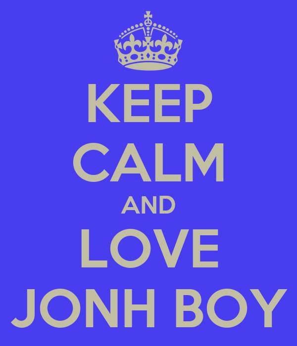 KEEP CALM AND LOVE JONH BOY