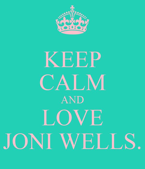 KEEP CALM AND LOVE JONI WELLS.