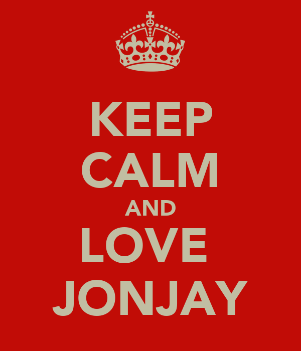KEEP CALM AND LOVE  JONJAY