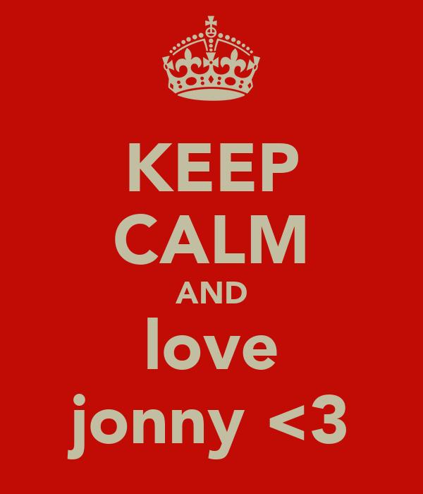 KEEP CALM AND love jonny <3