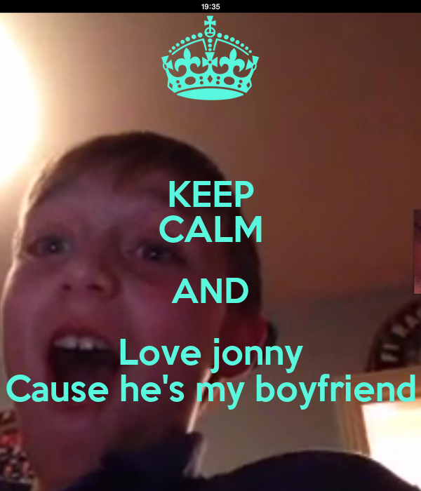 KEEP CALM AND Love jonny Cause he's my boyfriend