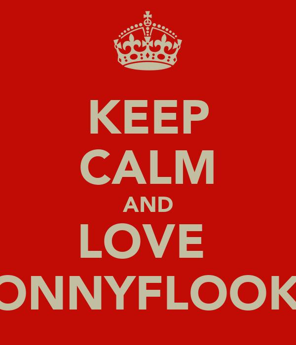 KEEP CALM AND LOVE  JONNYFLOOKß