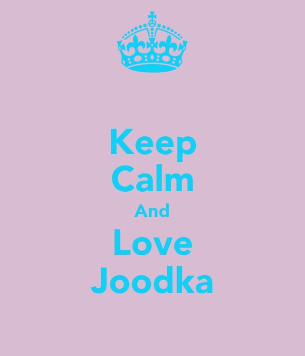 Keep Calm And Love Joodka