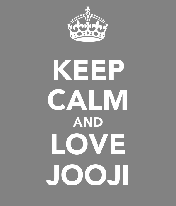 KEEP CALM AND LOVE JOOJI