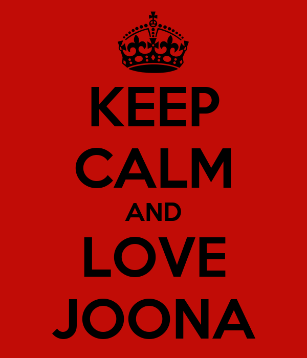 KEEP CALM AND LOVE JOONA