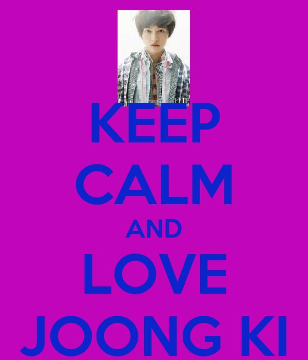 KEEP CALM AND LOVE JOONG KI