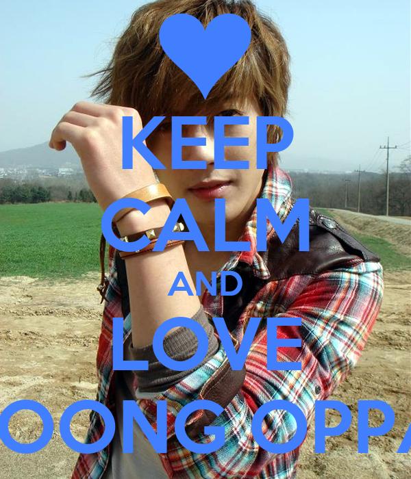 KEEP CALM AND LOVE JOONG OPPA