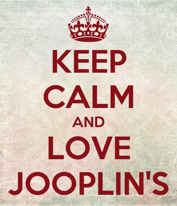 KEEP CALM AND LOVE JOOPLIN'S