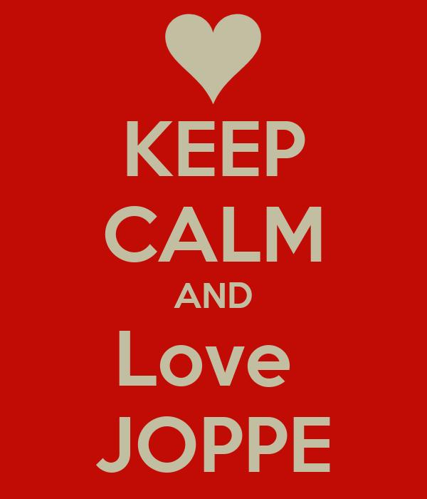 KEEP CALM AND Love  JOPPE