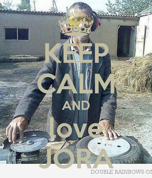 KEEP CALM AND love JORA