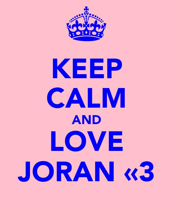 KEEP CALM AND LOVE JORAN «3